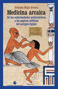 MEDICINA ARCAICA - DE LAS ENFERMEDADES PREHISTORICAS A LOS PAPIROS MEDICOS DEL ANTIGUO EGIPTO