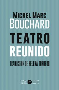 teatro reunido (michel marc bouchard) - Michel Marc Bouchard