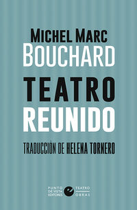 TEATRO REUNIDO (MICHEL MARC BOUCHARD)