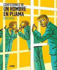 Confesiones De Un Hombre En Pijama - Paco Roca