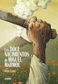 Los doce nacimientos de miguel marmol - Dani Fano