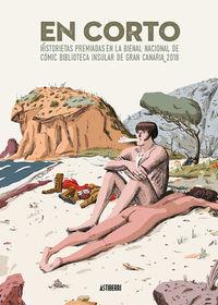 En Corto - Historietas Premiadas En La Bienal Nacional De Comic Biblioteca Insular De Gran Canaria 2018 - Alejandro Galindo Buitrago / Elisa Riera Ruiz / [ET AL. ]
