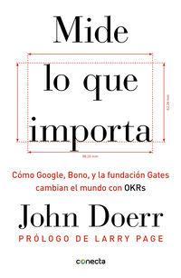 Mide Lo Que Importa - Como Google, Bono Y La Fundacion Gates Cambian El Mundo Con Okrs - John Doerr
