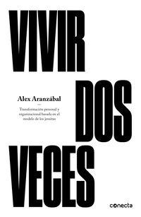 Vivir Dos Veces - Transformacion Personal Y Organizacional Basada En El Modelo De Los Jesuitas - Alex Aranzabal