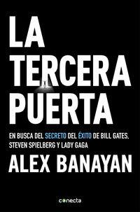 Tercera Puerta, La - En Busca Del Secreto Del Exito De Bill Gates, Steven Spielberg Y Lady Gaga - Alex Banayan