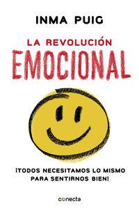 Revolucion Emocional, La - ¡todos Necesitamos Lo Mismo Para Sentirnos Bien! - Inma Puig