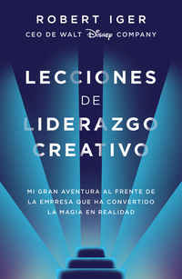 LECCIONES DE LIDERAZGO CREATIVO - MI GRAN AVENTURA AL FRENTE DE LA EMPRESA QUE HA CONVERTIDO LA MAGIA EN REALIDAD