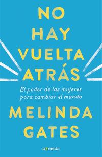 No Hay Vuelta Atras - El Poder De Las Mujeres Para Cambiar El Mundo - Melinda Gates