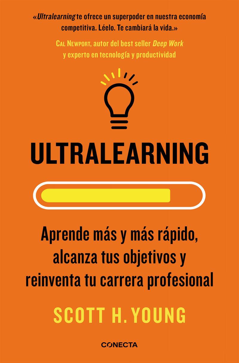 ULTRALEARNING - APRENDE MAS Y MAS RAPIDO, ALCANZA TUS OBJETIVOS Y REINVENTA TU CARRERA PROFESIONAL