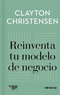 Reinventa Tu Modelo De Negocio - Clayton Christensen