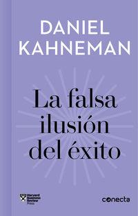 Falsa Ilusion Del Exito, La (imprescindibles) - Como El Optimismo Socava Las Decisiones Ejecutivas - Daniel Kahneman