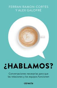 ¿hablamos? - Conversaciones Necesarias Para Que Las Relaciones Y Los Equipos Funcionen - Ferran Ramon-Cortes / Alex Galofre