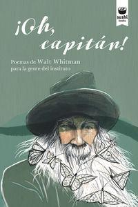 ¡OH, CAPITAN! - POEMAS DE WALT WHITMAN PARA LA GENTE DEL INSTITUTO