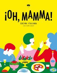 ¡oh, Mamma! - Cocina Italiana Con Molto Amore - Aa. Vv.