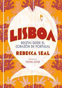 Lisboa - Recetas Desde El Corazon De Portugal - Rebecca Seal / Steven Joyce