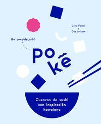 Poke - Cuencos De Sushi Con Inspiracion Hawaiana - Celia Farrar / Guy Jackson
