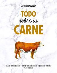 Todo Sobre La Carne - Arthur Le Caisne