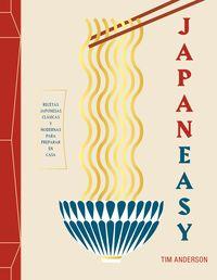 Japaneasy - Recetas Japonesas Clasicas Y Modernas Para Preparar En Casa - Tim Anderson