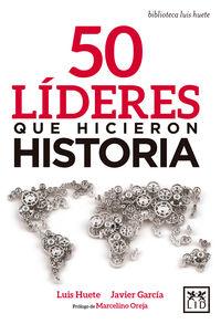 50 Lideres Que Hicieron Historia - Luis Huete Gomez