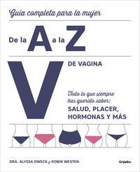 V DE VAGINA - GUIA COMPLETA PARA LA MUJER DE LA A A LA Z - TODO LO QUE SIEMPRE HAS QUERIDO SABER: SALUD, PLACER, HORMONAS Y MAS