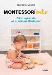 MONTESSORIZATE - CRIAR SIGUIENDO LOS PRINCIPIOS MONTESSORI