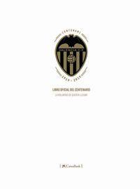LIBRO OFICIAL DEL CENTENARIO DEL VALENCIA CF - LA VOLUNTAD DE QUERER LLEGAR