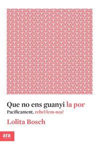 Que No Ens Guanyi La Por - Lolita Bosch Sans