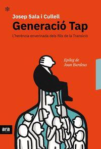 Generacio Tap - L'herencia Enverinada Dels Fills De La Transicio - Josep Sala I Cullell