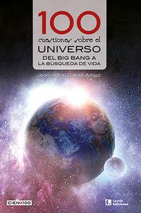 100 CUESTIONES SOBRE EL UNIVERSO - DEL BIG BANG A LA BUSQUEDA DE VIDA