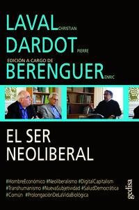 El ser neoliberal - Christian Laval / Pierre Dardot / Enric Berenguer (ed. )