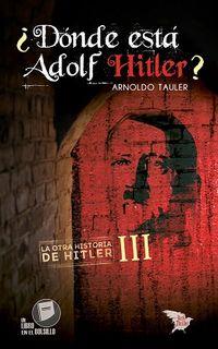 ¿DONDE ESTA ADOLF HITLER? - LA OTRA HISTORIA DE HITLER III