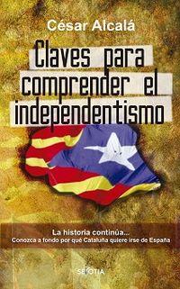 CLAVES PARA COMPRENDER EL INDEPENDENTISMO