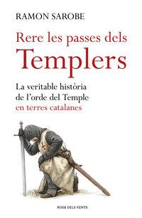 RERE LES PASSES DELS TEMPLERS - LA VERITABLE HISTORIA DE L'ORDRE DEL TEMPLE EN TERRES CATALANES