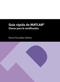 GUIA RAPIDA DE MATLAB - CLAVES PARA LA CERTIFICACION