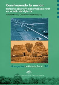 Construyendo La Nacion - Reforma Agraria Y Modernizacion Rural En La Italia Del Siglo Xx - Simone Misiani (ed. ) / Cristobal Gomez Benito (ed. )