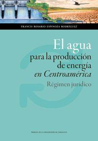 AGUA PARA LA PRODUCCION DE ENERGIA EN CENTROAMERICA, EL - REGIMEN JURIDICO