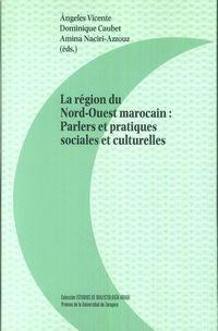 REGION DU NORD-OUEST MAROCAIN, LA - PARLERS ET PRATIQUES SOCIALES ET CULTURELLES