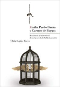 Emilia Pardo Bazan Y Carmen De Burgos - Resistencia Al Matrimonio Desde La Novela De La Restauracion - Chita Espino Bravo