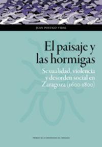 PAISAJE Y LAS HORMIGAS, EL - SEXUALIDAD, VIOLENCIA Y DESORDEN SOCIAL EN ZARAGOZA (1600-1800)
