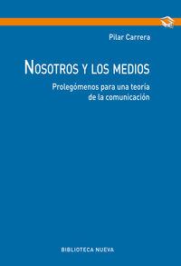 Nosotros Y Los Medios - Prolegomenos Para Una Teoria De La Comunicacion - Pilar Carrera Alvarez
