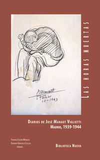 Horas Muestras, Las - Diarios De Jose Manaut Viglietti (madrid 1939-1944) - Federico Castro / Eduardo Gonzalez