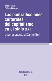 Contradicciones Culturales Del Capitalismo En El Siglo Xxi - Una Respuesta A Daniel Bell - Enrique Herreras / Ana Noguera