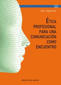 Etica Profesional Para Una Comunicacion Como Encuentro - Juan Ignacio Pagola Carte