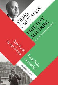 Vidas Cruzadas: Prieto Y Aguirre - Jose Luis De La Granja Sainz