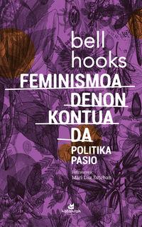Feminismoa Denon Kontua Da. Politika Pasio - Bell Hooks