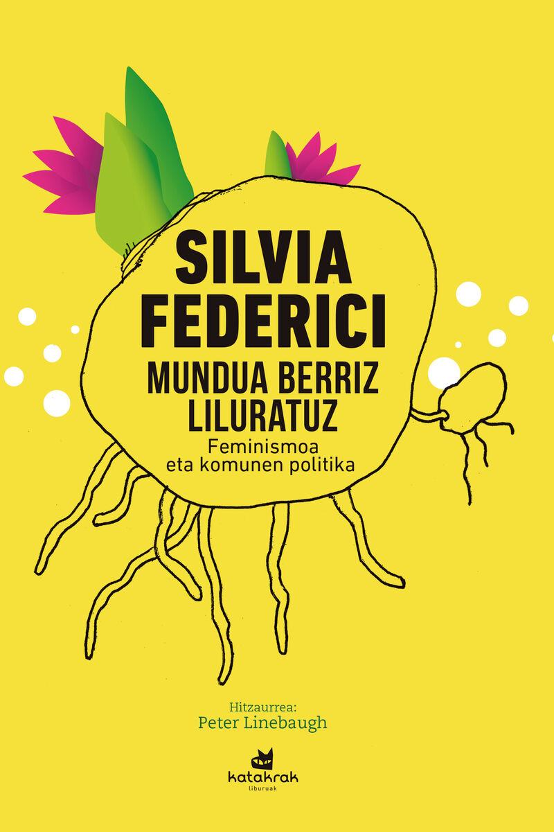 Mundua Berriz Liluratuz - Feminismoa Eta Komunen Politika - Silvia Federici