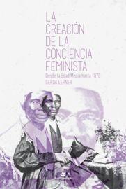 CREACION DE LA CONCIENCIA FEMINISTA, LA - DESDE LA EDAD MEDIA HASTA 1870