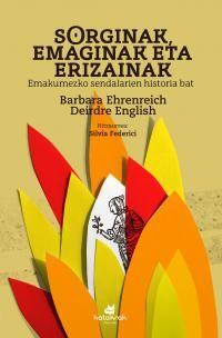 Sorginak, Emaginak Eta Erizainak - Emakumezko Sendalarien Historia Bat - Barbara Ehreinreich / Deirdre English