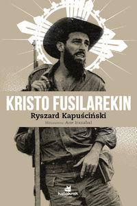 Kristo Fusilarekin - Ryzsard Kapuscinski