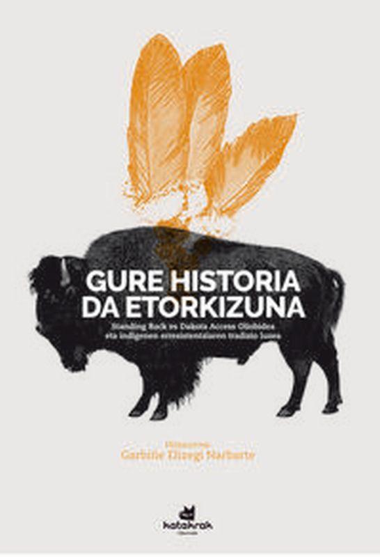 GURE HISTORIA DA ETORKIZUNA - STANDING ROCK VS DAKOTA ACCESS OLIOBIDEA, ETA INDIGENEN ERRESISTENTZIAREN TRADIZIO LUZEA